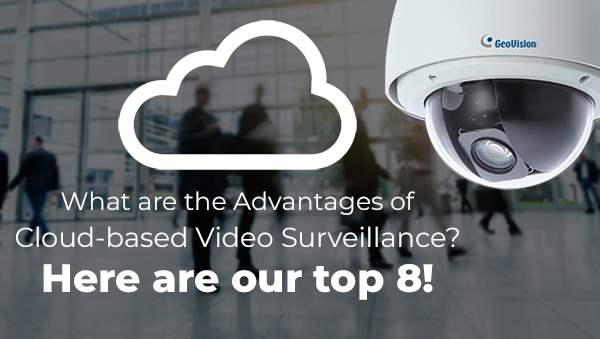 What are the Advantages of Cloud-based Video Surveillance? Here are